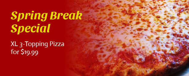 Spring Break Special: XL 3-Topping Pizza for $19.99